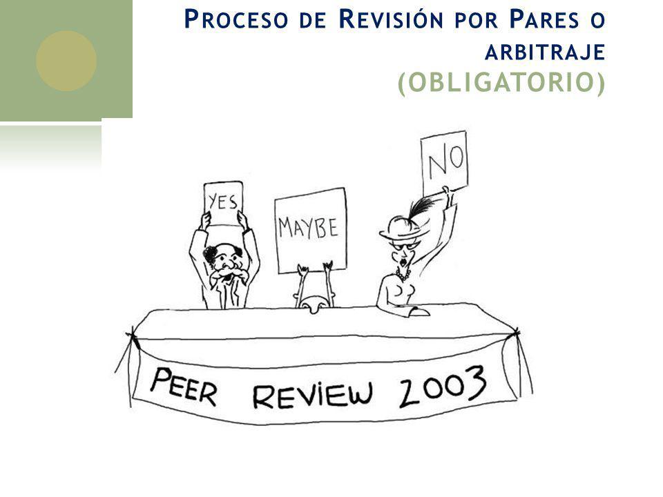 P ROCESO DE R EVISIÓN POR P ARES O ARBITRAJE (OBLIGATORIO) http://www.cirtl.net/Forum2003/Presentations/trower_files/800x600/Slide5.html