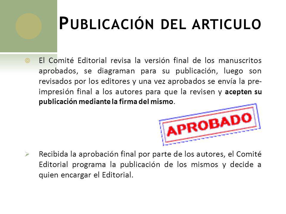 P UBLICACIÓN DEL ARTICULO El Comité Editorial revisa la versión final de los manuscritos aprobados, se diagraman para su publicación, luego son revisa