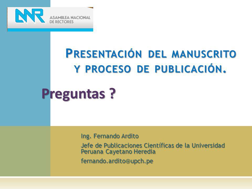 Ing. Fernando Ardito Jefe de Publicaciones Científicas de la Universidad Peruana Cayetano Heredia fernando.ardito@upch.pe P RESENTACIÓN DEL MANUSCRITO