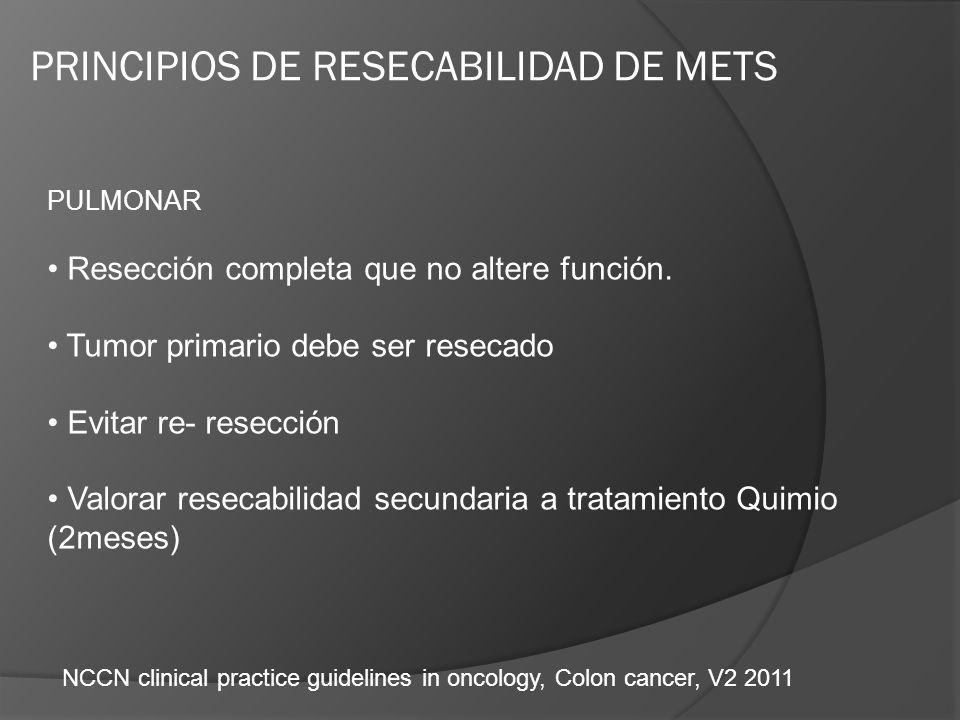 PULMONAR Resección completa que no altere función. Tumor primario debe ser resecado Evitar re- resección Valorar resecabilidad secundaria a tratamient