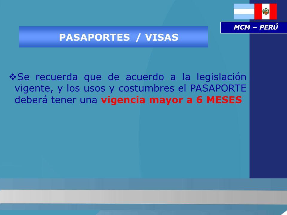 PASAPORTES/ VISAS Se recuerda que de acuerdo a la legislación vigente, y los usos y costumbres el PASAPORTE deberá tener una vigencia mayor a 6 MESES MCM – PERÚ