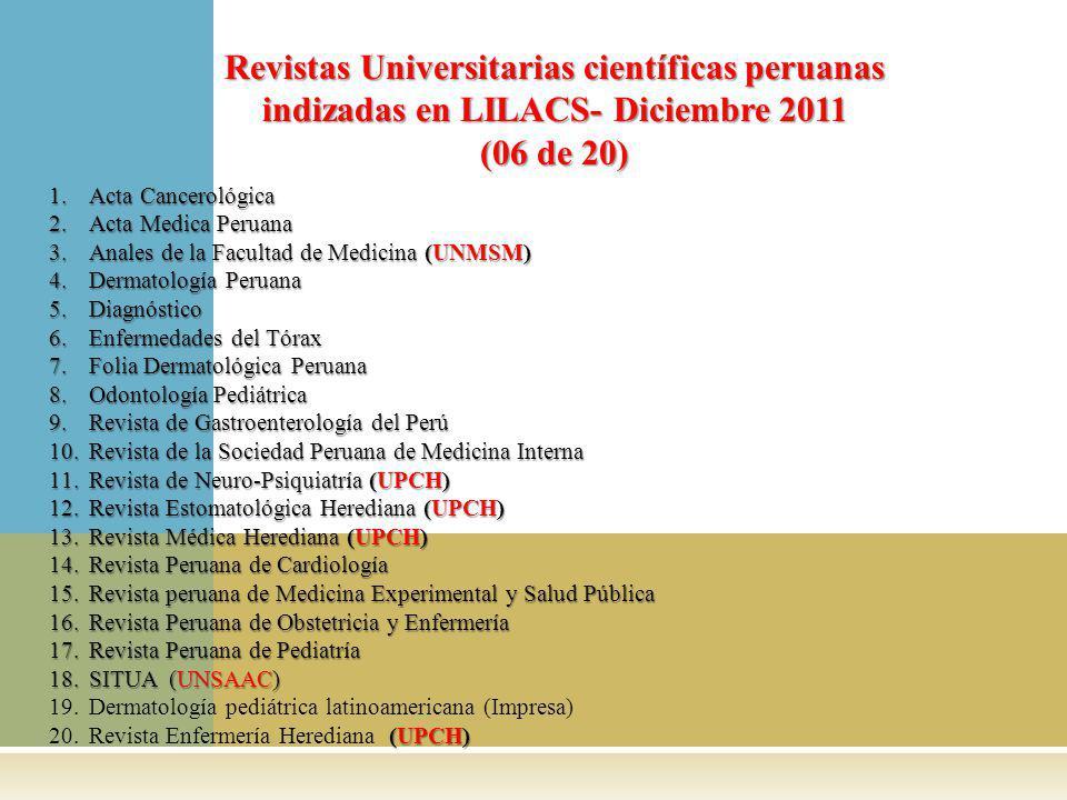 1.Acta Cancerológica 2.Acta Medica Peruana 3.Anales de la Facultad de Medicina (UNMSM) 4.Dermatología Peruana 5.Diagnóstico 6.Enfermedades del Tórax 7