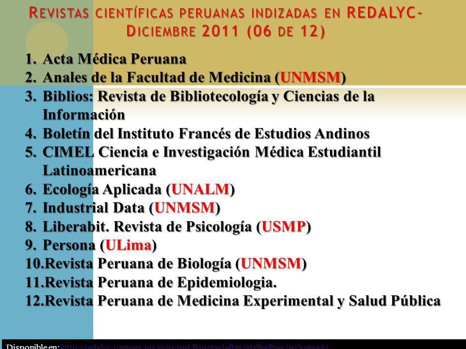 R EVISTAS CIENTÍFICAS PERUANAS INDIZADAS EN REDALYC- D ICIEMBRE 2011 (06 DE 12) 1.Acta Médica Peruana 2.Anales de la Facultad de Medicina (UNMSM) 3.Bi