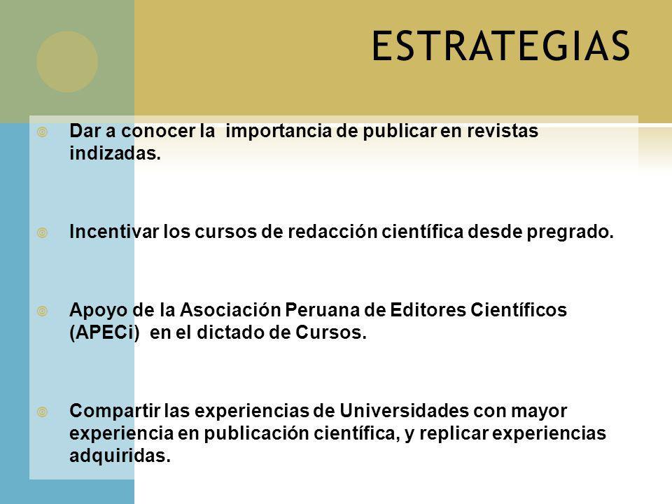 ESTRATEGIAS Dar a conocer la importancia de publicar en revistas indizadas. Incentivar los cursos de redacción científica desde pregrado. Apoyo de la