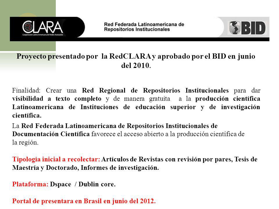 Proyecto presentado por la RedCLARA y aprobado por el BID en junio del 2010. Finalidad: Crear una Red Regional de Repositorios Institucionales para da