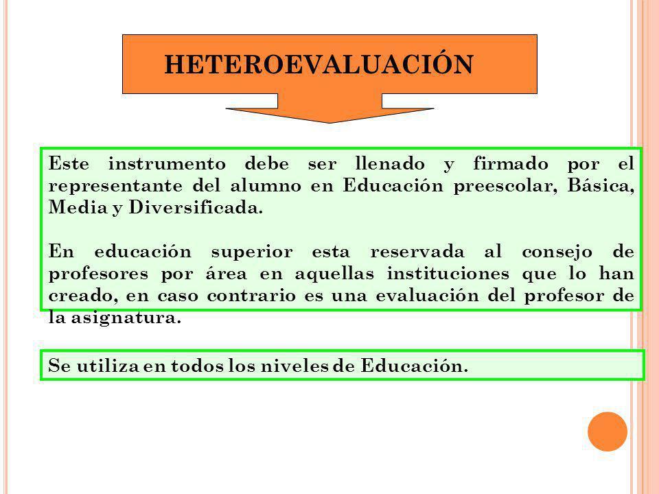 Se utiliza en todos los niveles de Educación. Este instrumento debe ser llenado y firmado por el representante del alumno en Educación preescolar, Bás