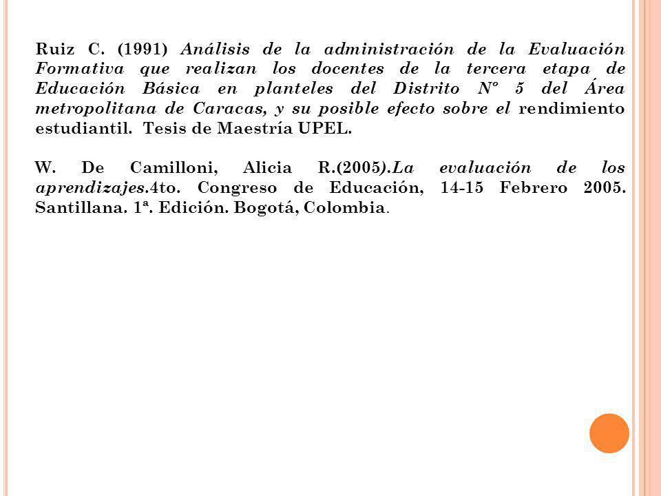 Ruiz C. (1991) Análisis de la administración de la Evaluación Formativa que realizan los docentes de la tercera etapa de Educación Básica en planteles