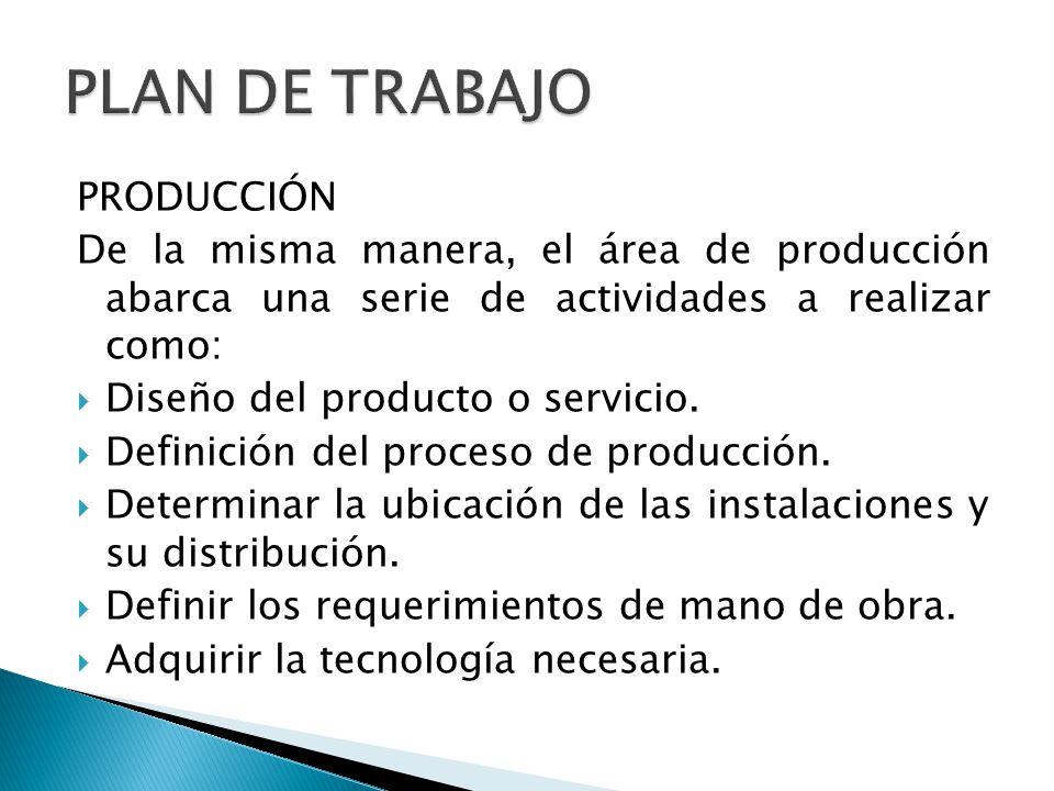 PRODUCCIÓN De la misma manera, el área de producción abarca una serie de actividades a realizar como: Diseño del producto o servicio. Definición del p