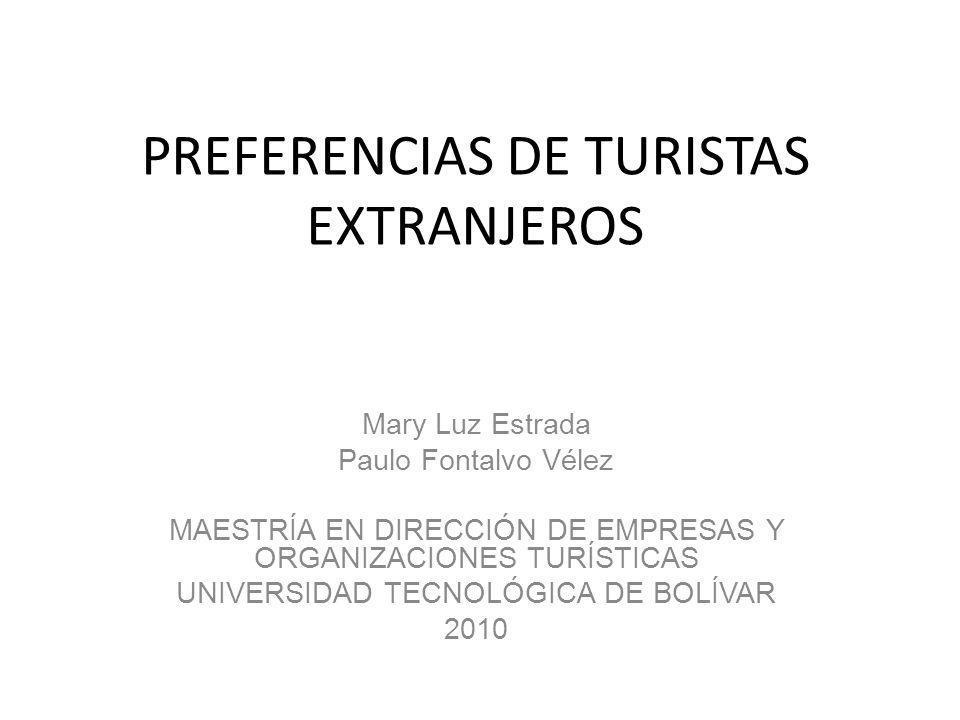 PREFERENCIAS DE TURISTAS EXTRANJEROS Mary Luz Estrada Paulo Fontalvo Vélez MAESTRÍA EN DIRECCIÓN DE EMPRESAS Y ORGANIZACIONES TURÍSTICAS UNIVERSIDAD T