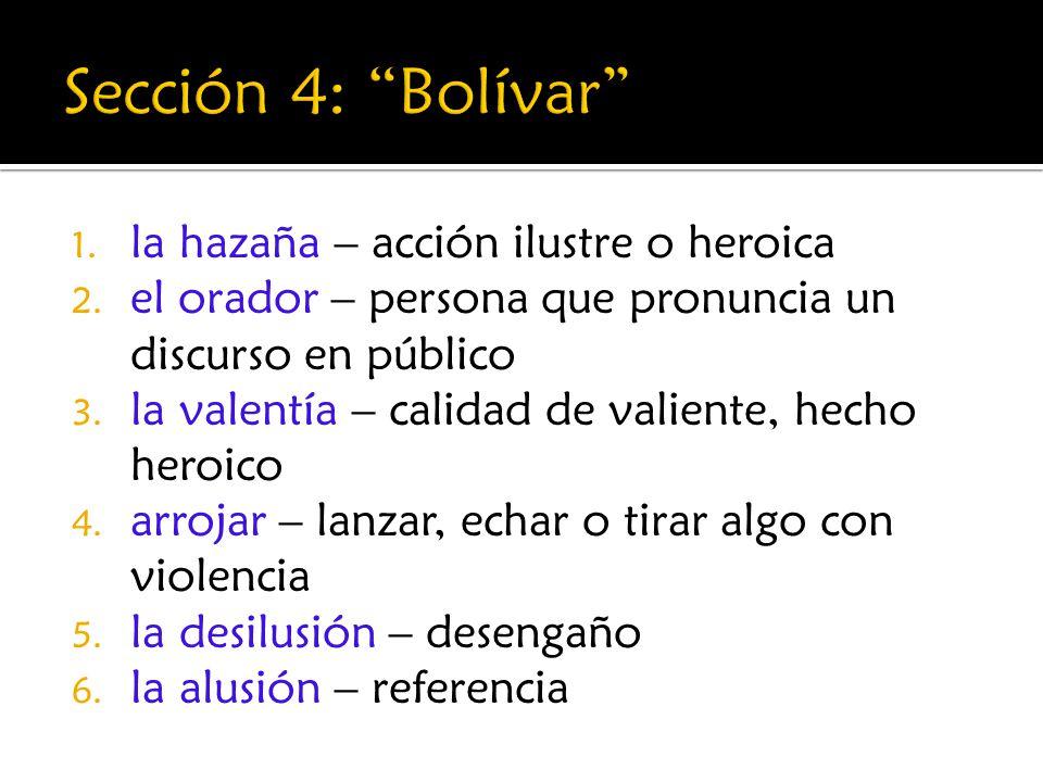 1. la hazaña – acción ilustre o heroica 2. el orador – persona que pronuncia un discurso en público 3. la valentía – calidad de valiente, hecho heroic