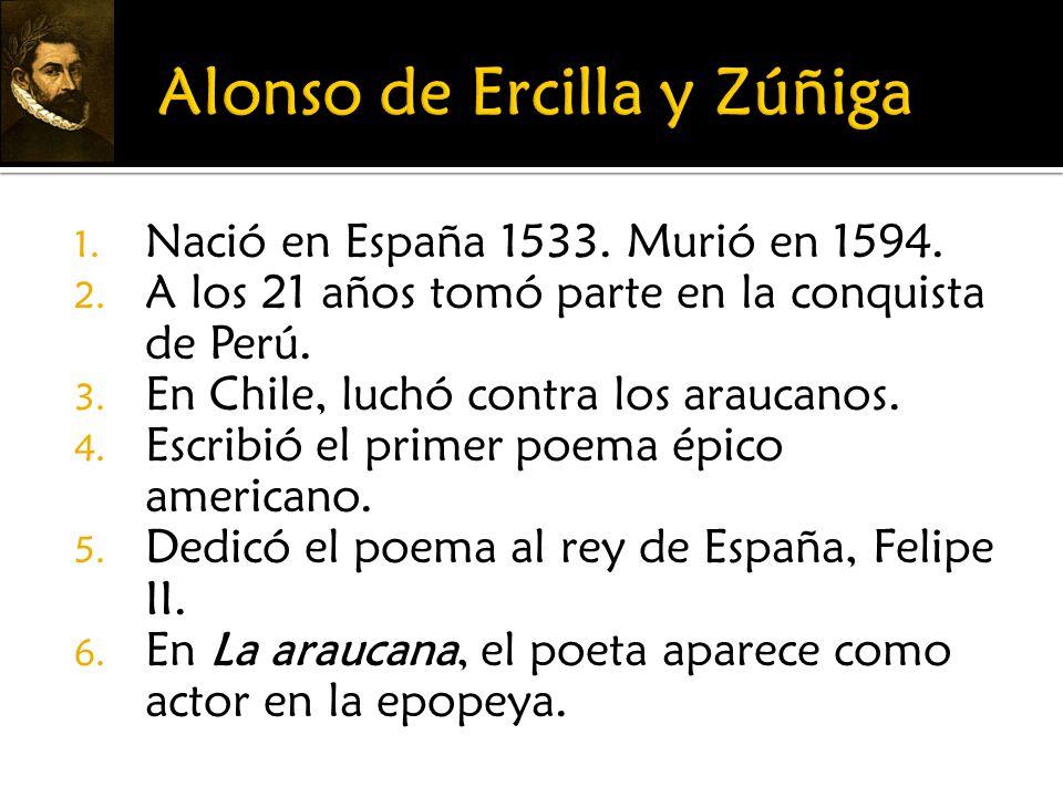 1. Nació en España 1533. Murió en 1594. 2. A los 21 años tomó parte en la conquista de Perú. 3. En Chile, luchó contra los araucanos. 4. Escribió el p