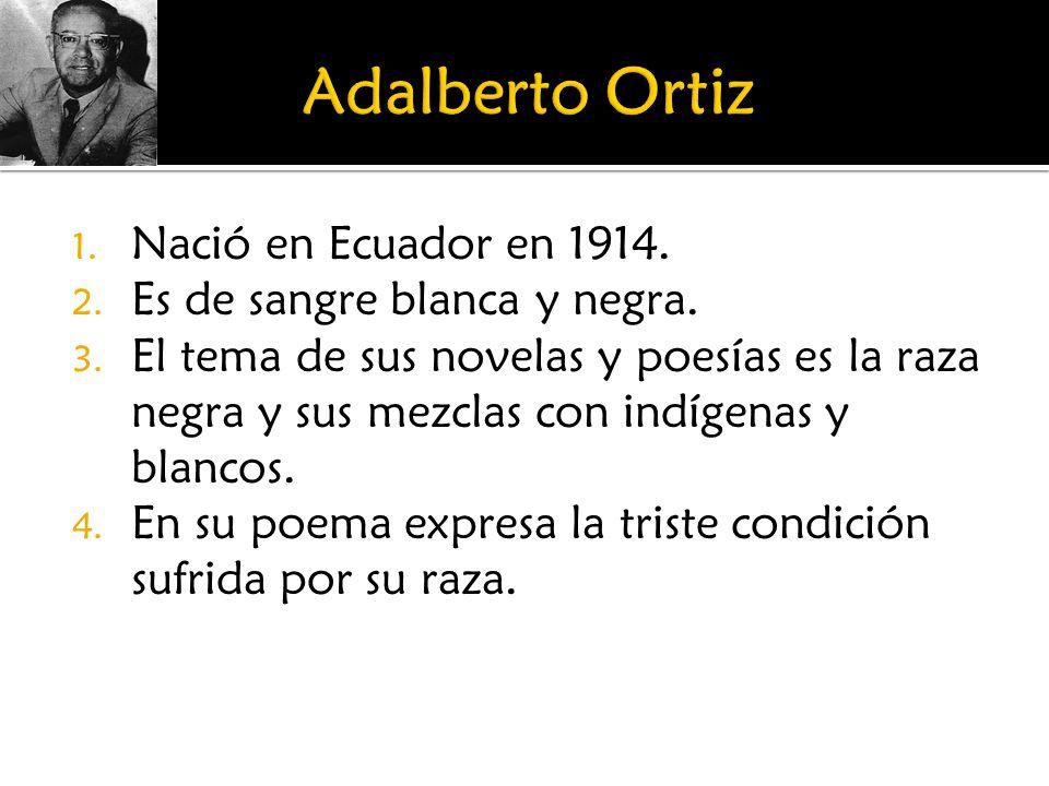 1. Nació en Ecuador en 1914. 2. Es de sangre blanca y negra. 3. El tema de sus novelas y poesías es la raza negra y sus mezclas con indígenas y blanco