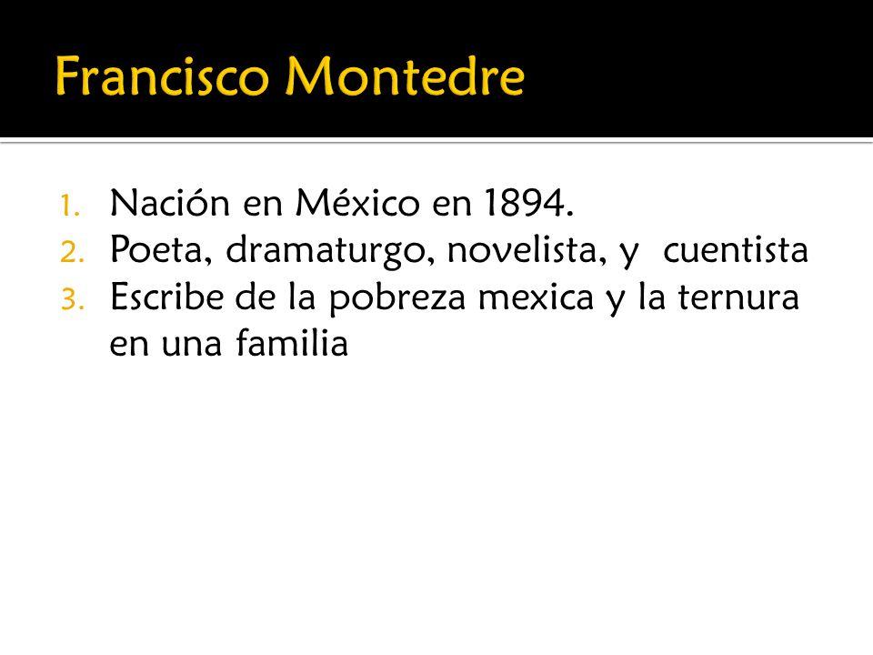 1. Nación en México en 1894. 2. Poeta, dramaturgo, novelista, y cuentista 3. Escribe de la pobreza mexica y la ternura en una familia