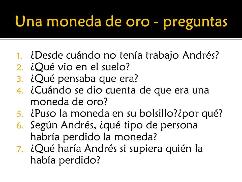 1.¿Desde cuándo no tenía trabajo Andrés. 2. ¿Qué vio en el suelo.