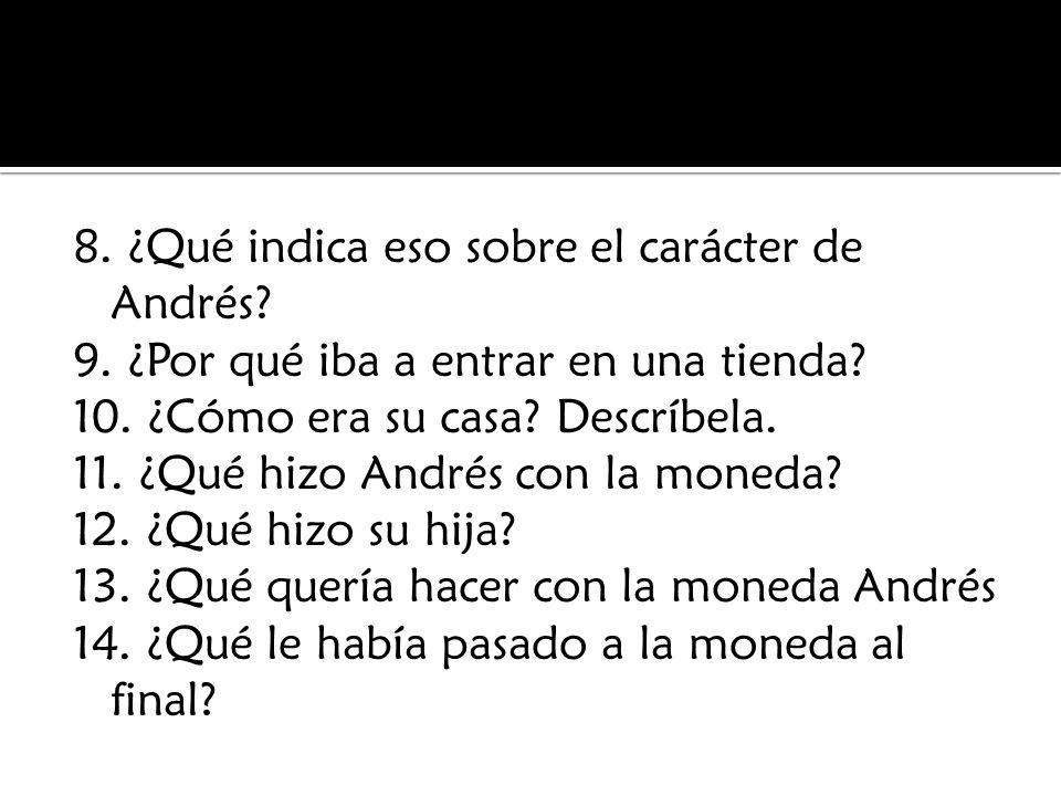 8.¿Qué indica eso sobre el carácter de Andrés. 9.