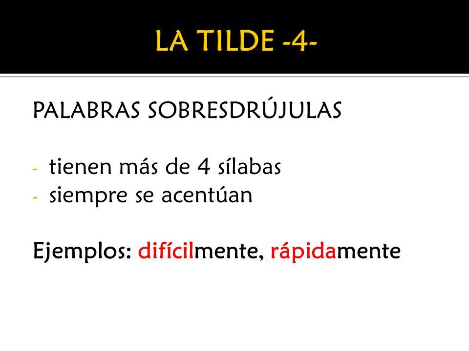 PALABRAS SOBRESDRÚJULAS - tienen más de 4 sílabas - siempre se acentúan Ejemplos: difícilmente, rápidamente