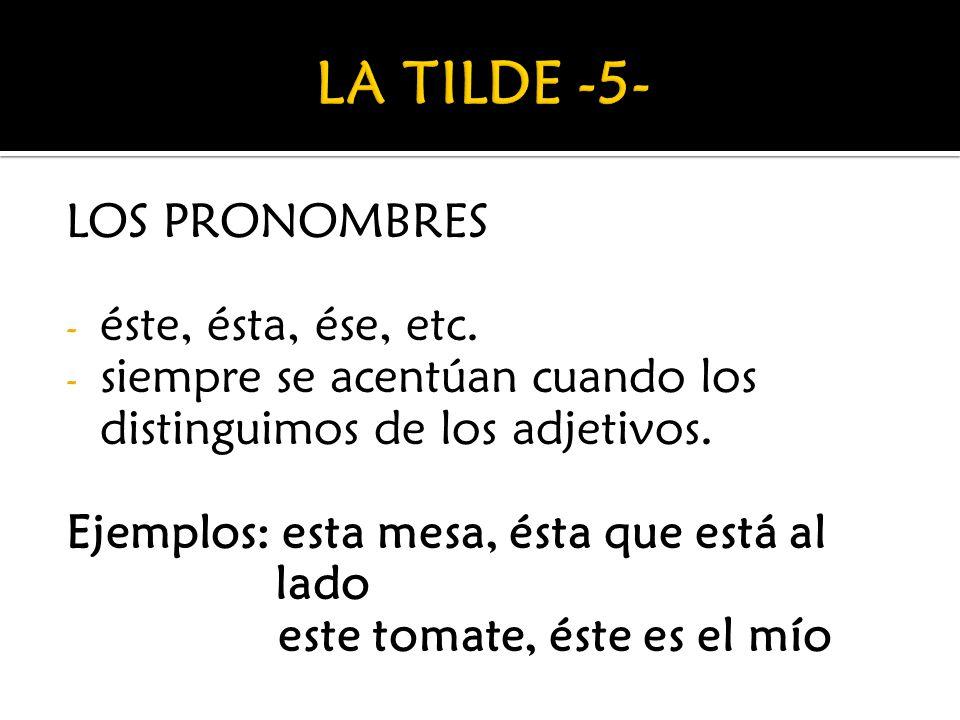 LOS PRONOMBRES - éste, ésta, ése, etc. - siempre se acentúan cuando los distinguimos de los adjetivos. Ejemplos: esta mesa, ésta que está al lado este