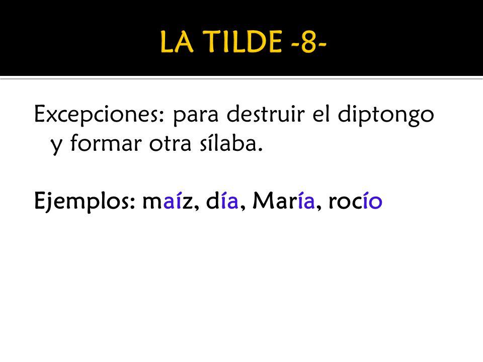 Excepciones: para destruir el diptongo y formar otra sílaba. Ejemplos: maíz, día, María, rocío