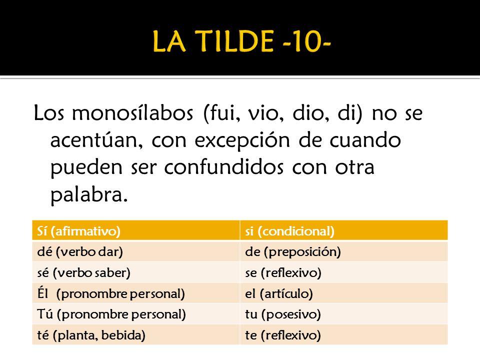 Los monosílabos (fui, vio, dio, di) no se acentúan, con excepción de cuando pueden ser confundidos con otra palabra.