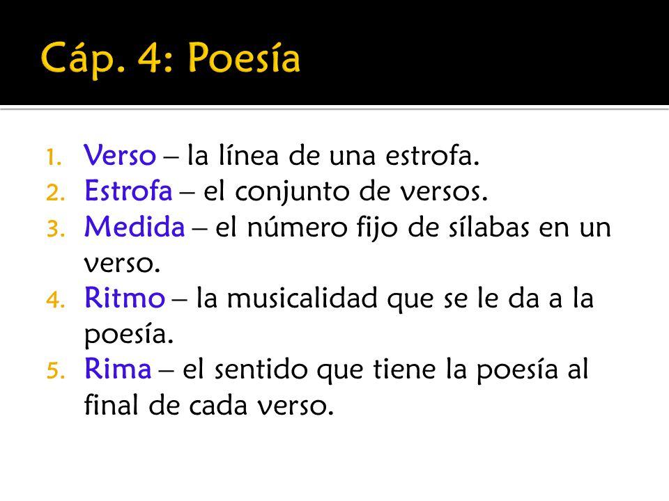 1. Verso – la línea de una estrofa. 2. Estrofa – el conjunto de versos. 3. Medida – el número fijo de sílabas en un verso. 4. Ritmo – la musicalidad q