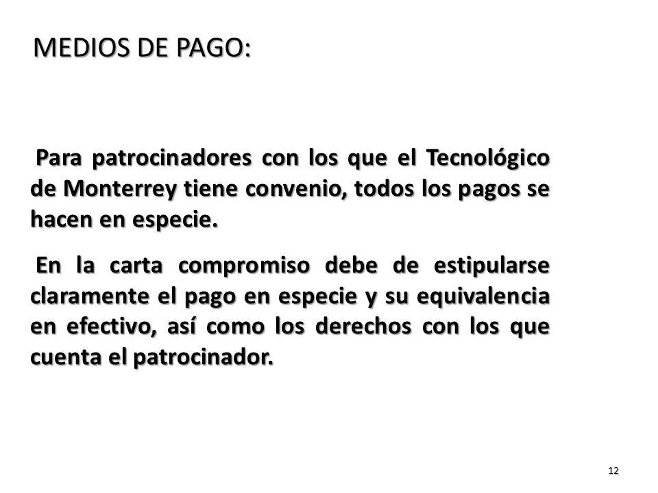 12 MEDIOS DE PAGO: Para patrocinadores con los que el Tecnológico de Monterrey tiene convenio, todos los pagos se hacen en especie.