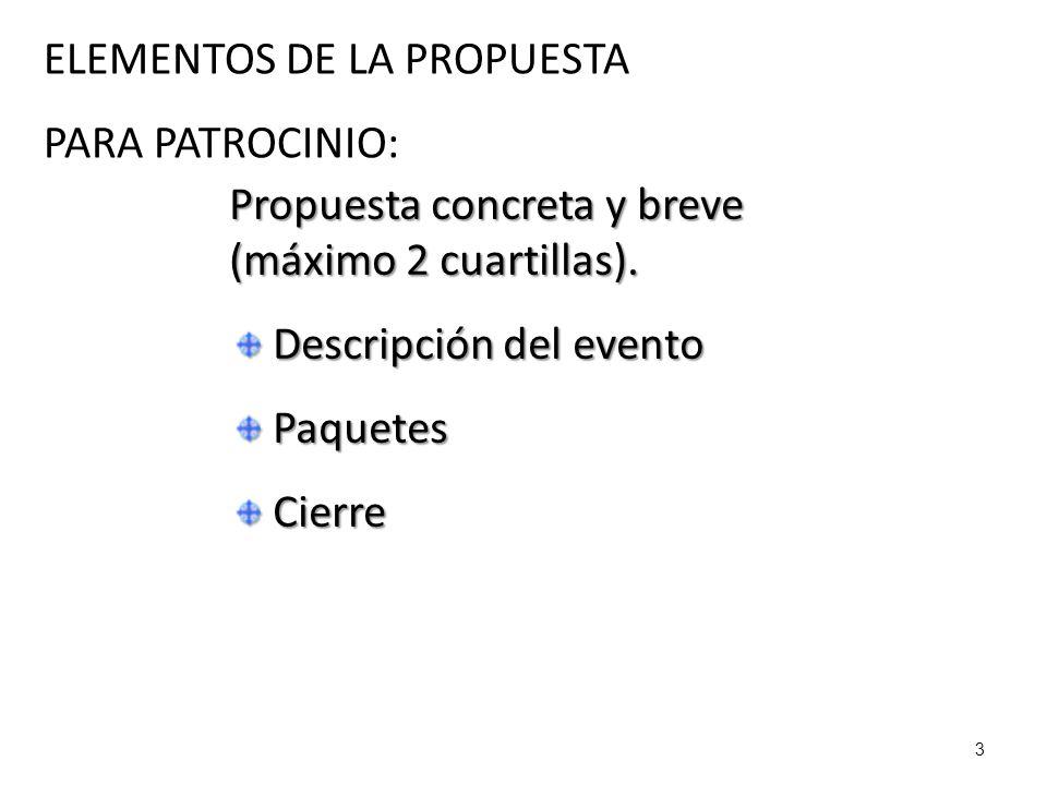 3 ELEMENTOS DE LA PROPUESTA PARA PATROCINIO: Propuesta concreta y breve (máximo 2 cuartillas).