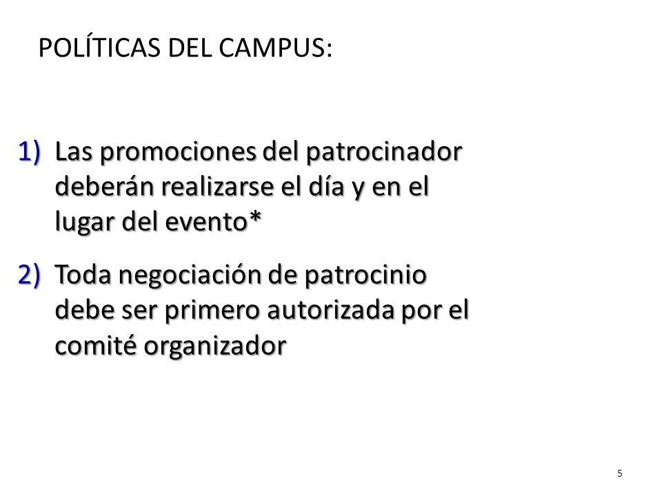 5 POLÍTICAS DEL CAMPUS: 1)Las promociones del patrocinador deberán realizarse el día y en el lugar del evento* 2)Toda negociación de patrocinio debe ser primero autorizada por el comité organizador