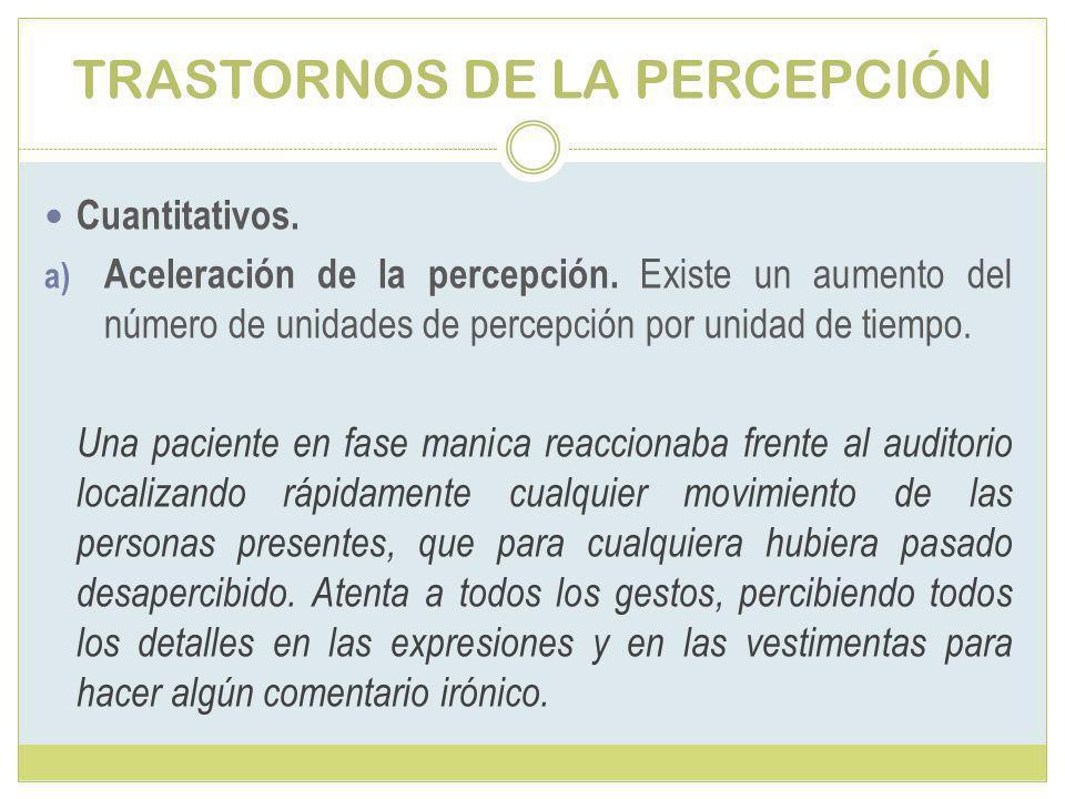 TRASTORNOS DE LA PERCEPCIÓN Cuantitativos.a) Aceleración de la percepción.