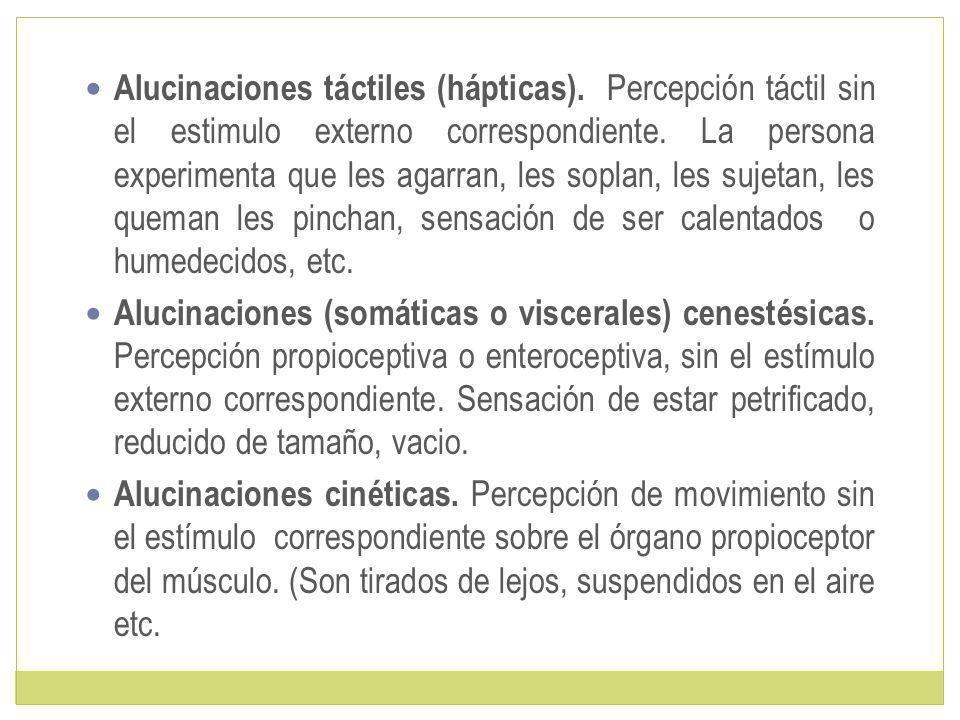 Alucinaciones táctiles (hápticas).Percepción táctil sin el estimulo externo correspondiente.