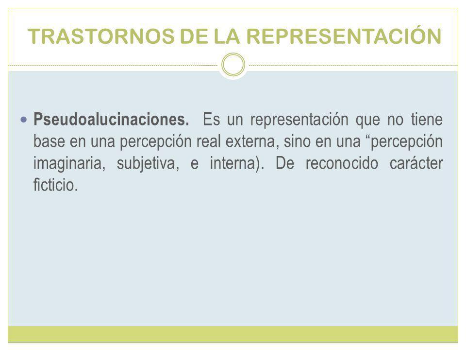 TRASTORNOS DE LA REPRESENTACIÓN Pseudoalucinaciones.