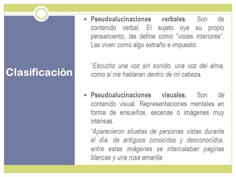 Clasificación Pseudoalucinaciones verbales.Son de contenido verbal.