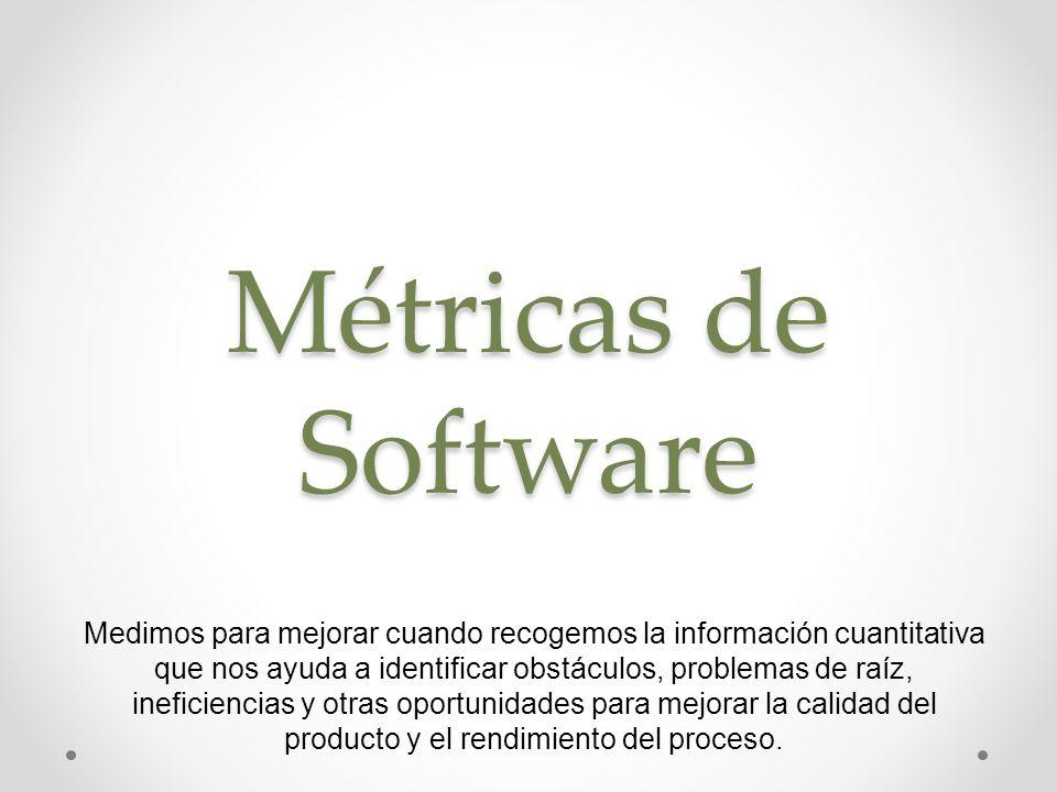 Métricas de Software Medimos para mejorar cuando recogemos la información cuantitativa que nos ayuda a identificar obstáculos, problemas de raíz, inef