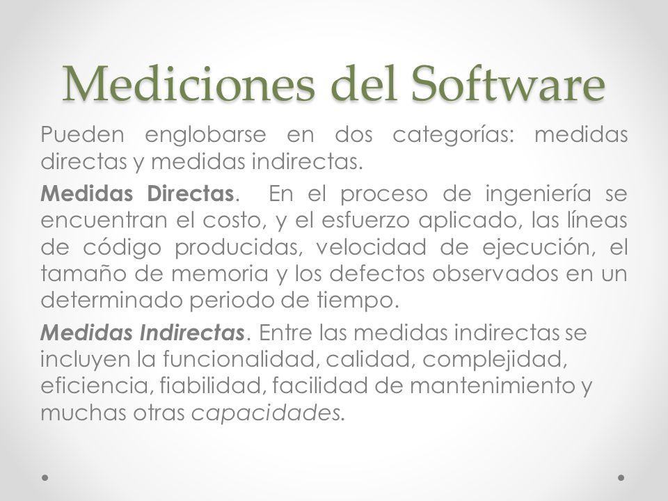 Mediciones del Software Pueden englobarse en dos categorías: medidas directas y medidas indirectas. Medidas Directas. En el proceso de ingeniería se e