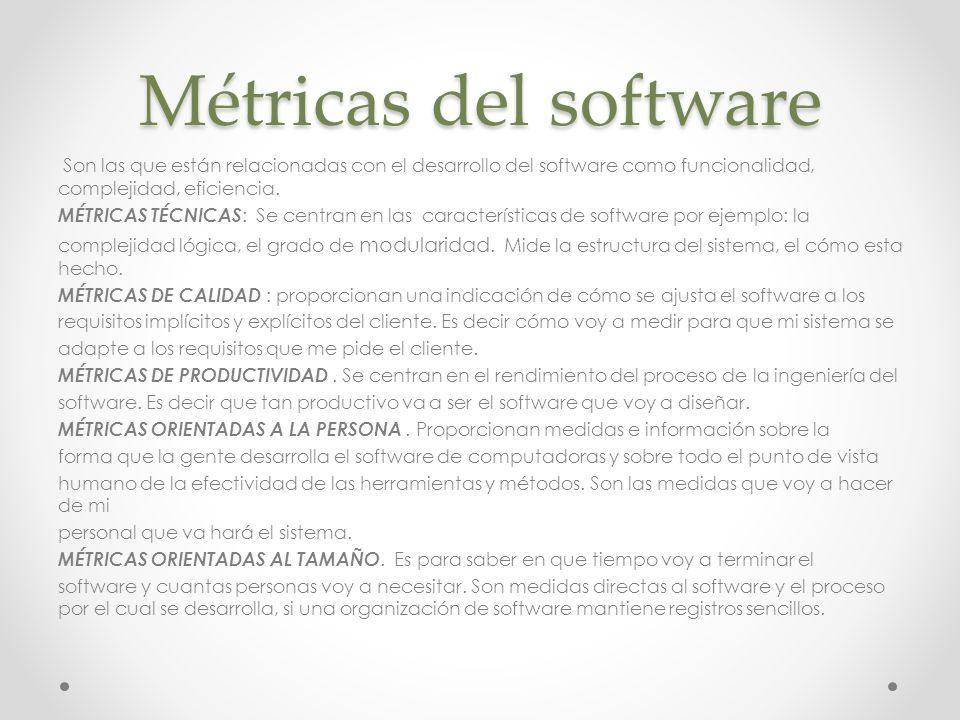 Métricas del software Son las que están relacionadas con el desarrollo del software como funcionalidad, complejidad, eficiencia. MÉTRICAS TÉCNICAS : S