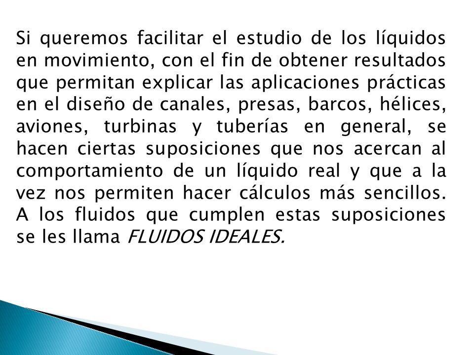 Si queremos facilitar el estudio de los líquidos en movimiento, con el fin de obtener resultados que permitan explicar las aplicaciones prácticas en e