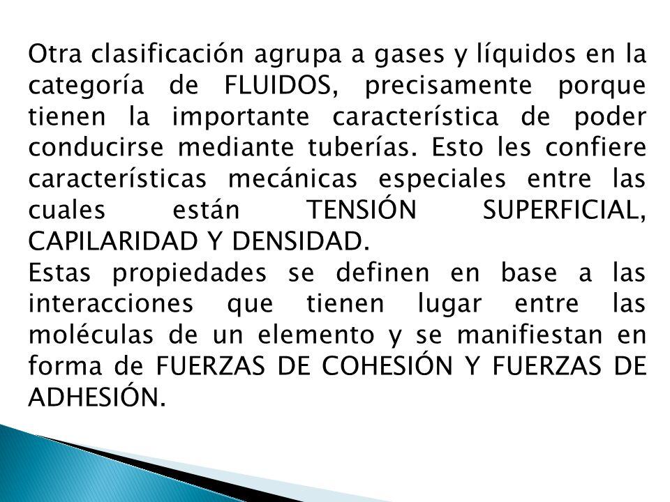 Otra clasificación agrupa a gases y líquidos en la categoría de FLUIDOS, precisamente porque tienen la importante característica de poder conducirse m