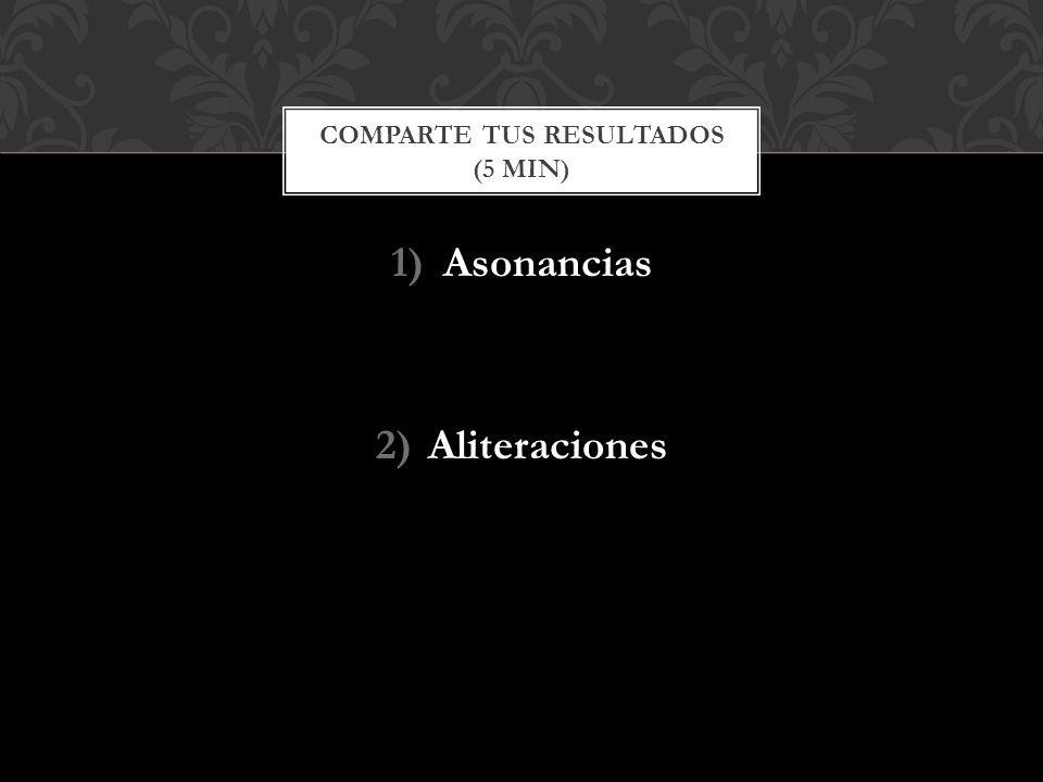 1)Asonancias 2)Aliteraciones COMPARTE TUS RESULTADOS (5 MIN)