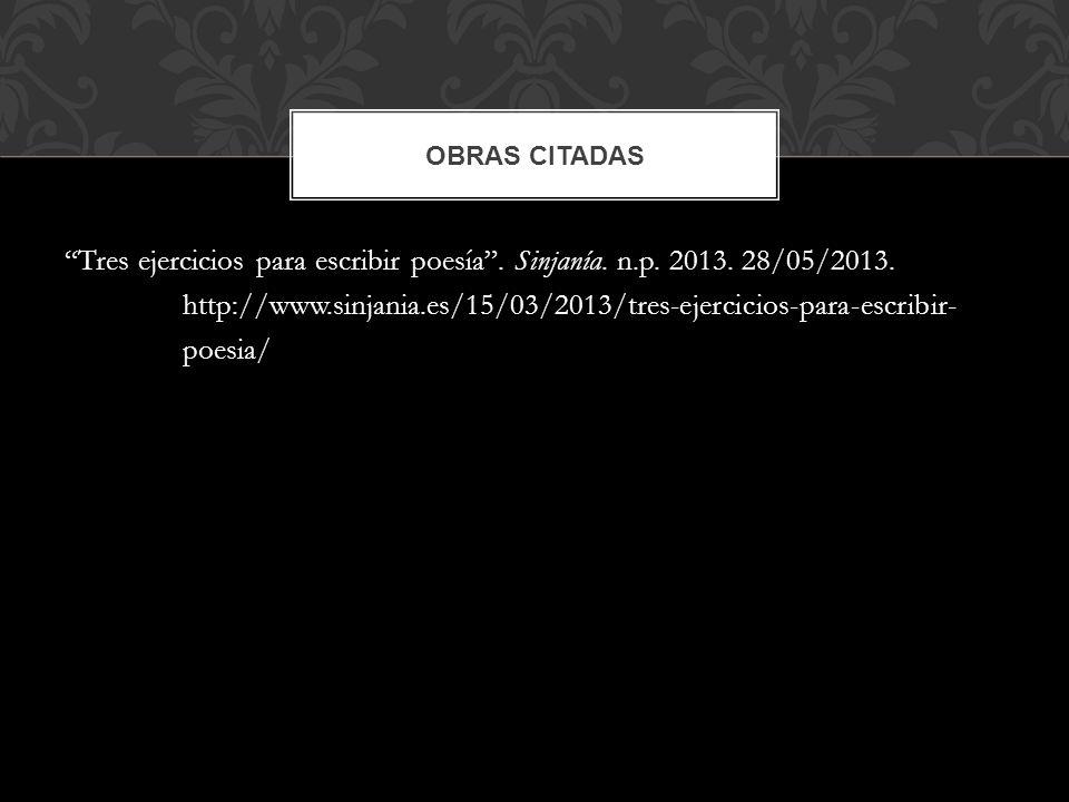 Tres ejercicios para escribir poesía. Sinjanía. n.p. 2013. 28/05/2013. http://www.sinjania.es/15/03/2013/tres-ejercicios-para-escribir- poesia/ OBRAS