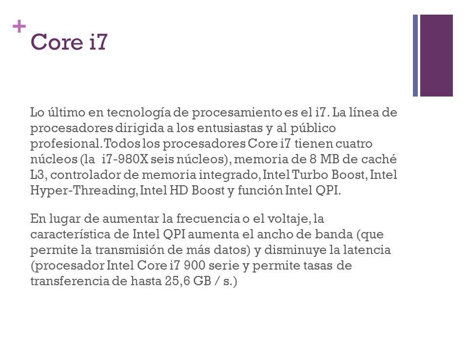 + Core i7 Lo último en tecnología de procesamiento es el i7. La línea de procesadores dirigida a los entusiastas y al público profesional. Todos los p
