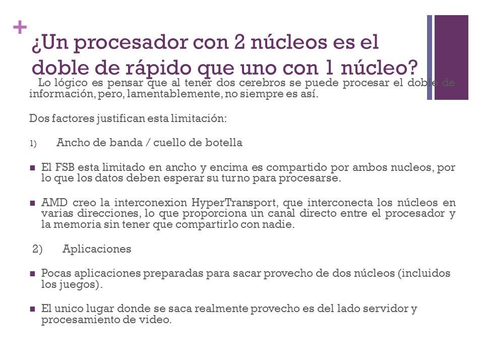 + ¿Un procesador con 2 núcleos es el doble de rápido que uno con 1 núcleo? Lo lógico es pensar que al tener dos cerebros se puede procesar el doble de