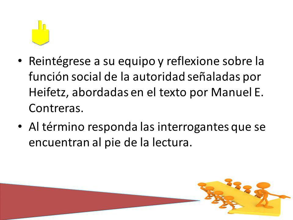 Reintégrese a su equipo y reflexione sobre la función social de la autoridad señaladas por Heifetz, abordadas en el texto por Manuel E. Contreras. Al