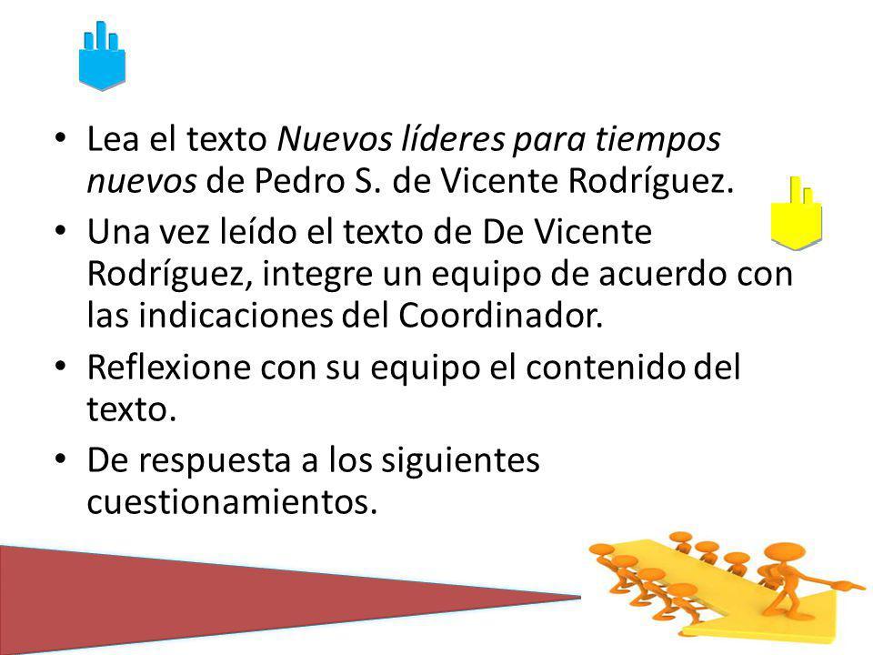 Lea el texto Nuevos líderes para tiempos nuevos de Pedro S. de Vicente Rodríguez. Una vez leído el texto de De Vicente Rodríguez, integre un equipo de