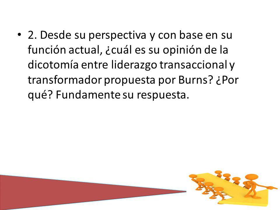 2. Desde su perspectiva y con base en su función actual, ¿cuál es su opinión de la dicotomía entre liderazgo transaccional y transformador propuesta p