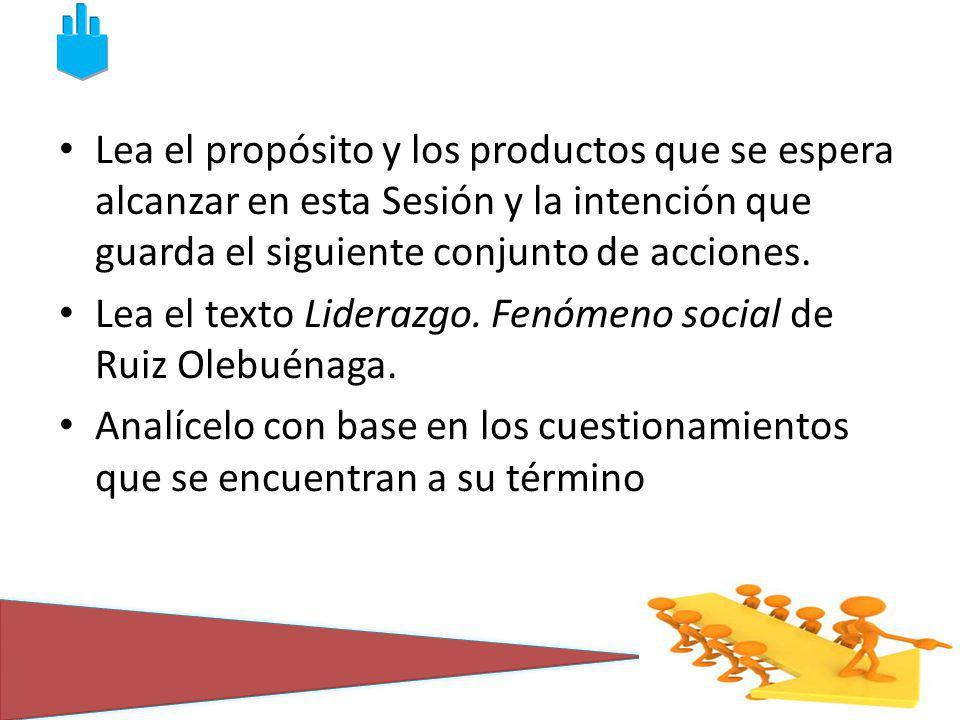 Lea el propósito y los productos que se espera alcanzar en esta Sesión y la intención que guarda el siguiente conjunto de acciones. Lea el texto Lider