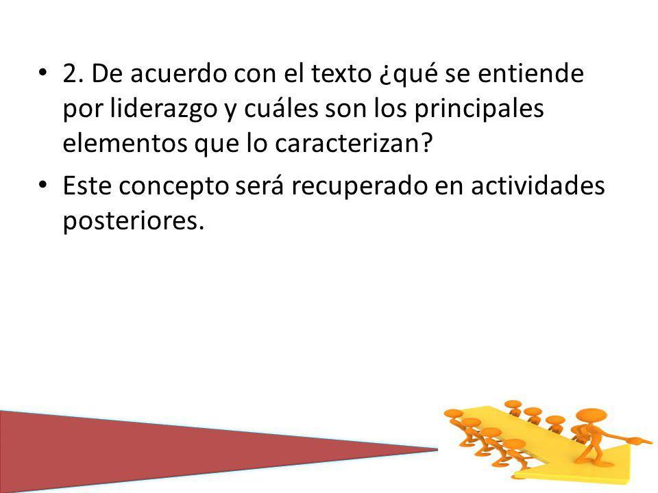 2. De acuerdo con el texto ¿qué se entiende por liderazgo y cuáles son los principales elementos que lo caracterizan? Este concepto será recuperado en