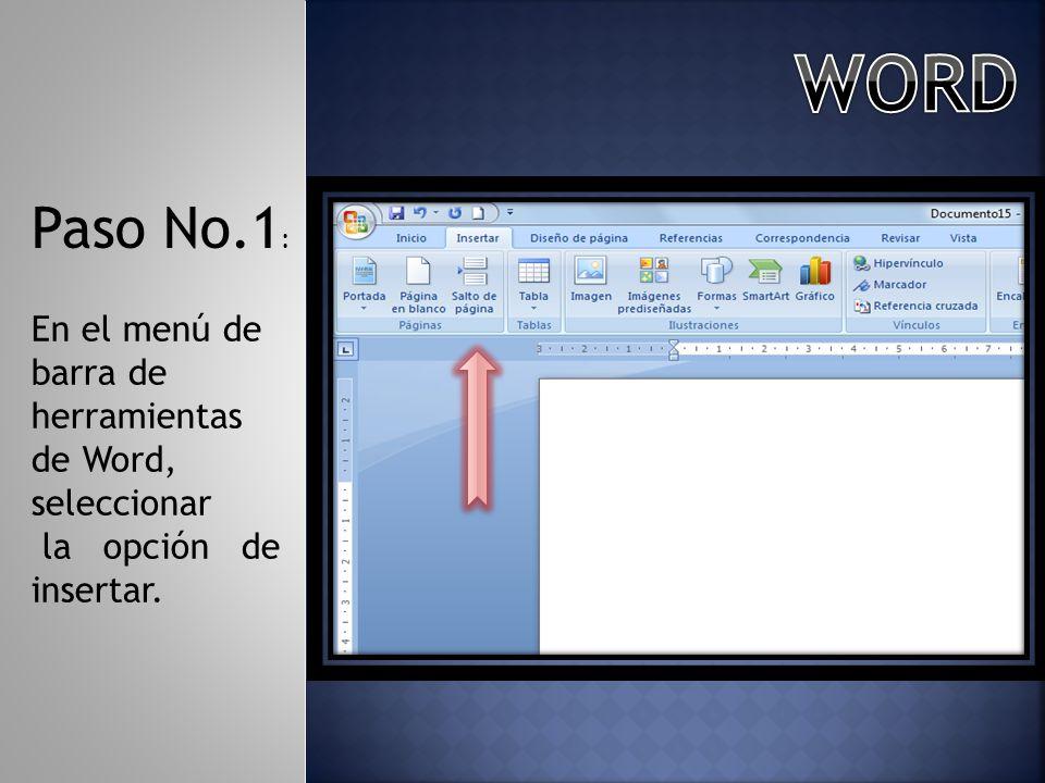 Paso No.1 : En el menú de barra de herramientas de Word, seleccionar la opción de insertar.