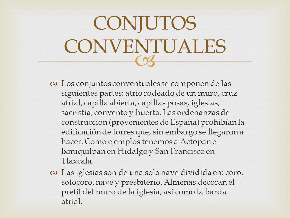 Los conjuntos conventuales se componen de las siguientes partes: atrio rodeado de un muro, cruz atrial, capilla abierta, capillas posas, iglesias, sacristía, convento y huerta.