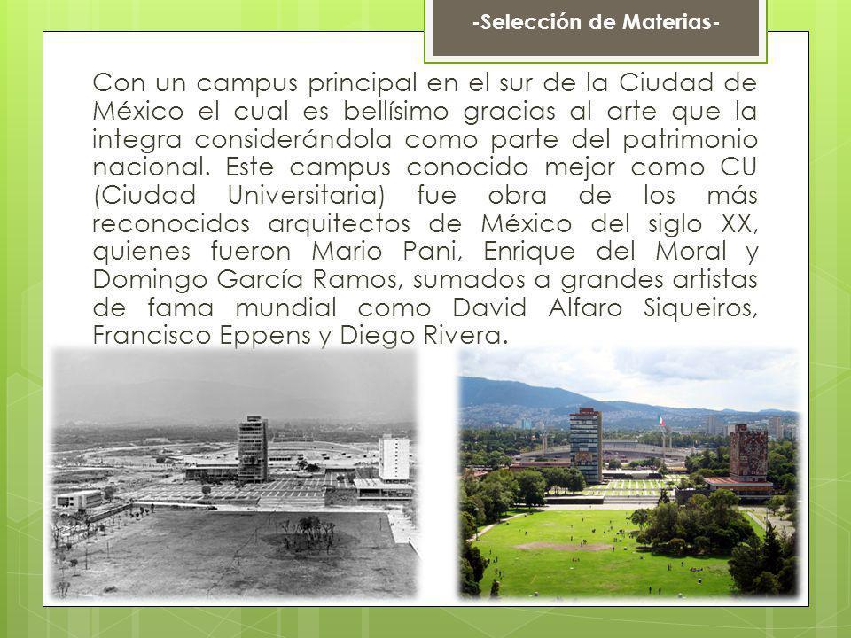 Con un campus principal en el sur de la Ciudad de México el cual es bellísimo gracias al arte que la integra considerándola como parte del patrimonio