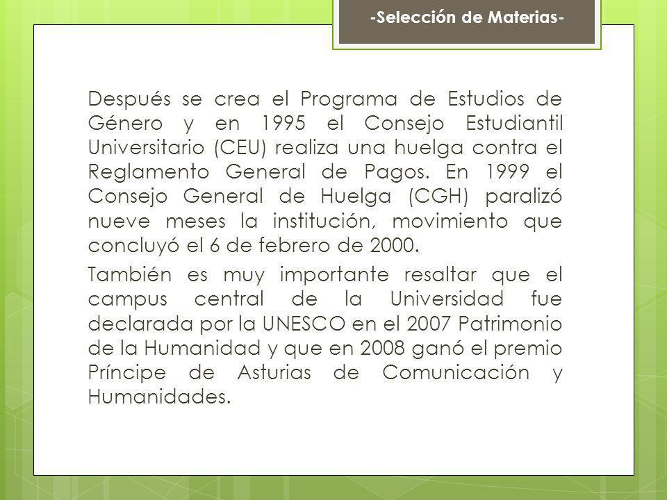 Después se crea el Programa de Estudios de Género y en 1995 el Consejo Estudiantil Universitario (CEU) realiza una huelga contra el Reglamento General