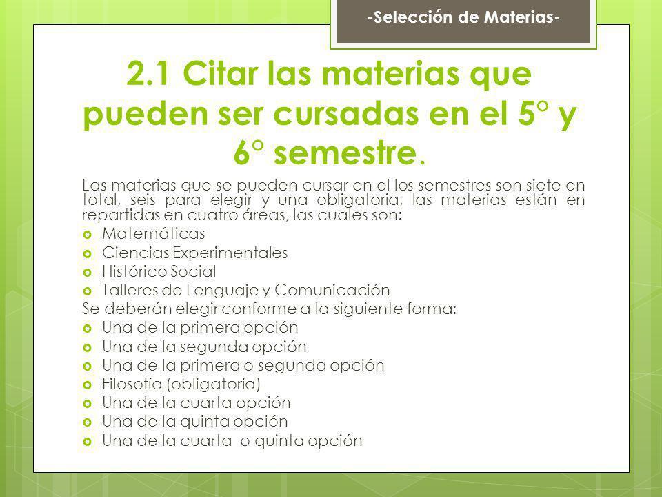 2.1 Citar las materias que pueden ser cursadas en el 5° y 6° semestre. Las materias que se pueden cursar en el los semestres son siete en total, seis